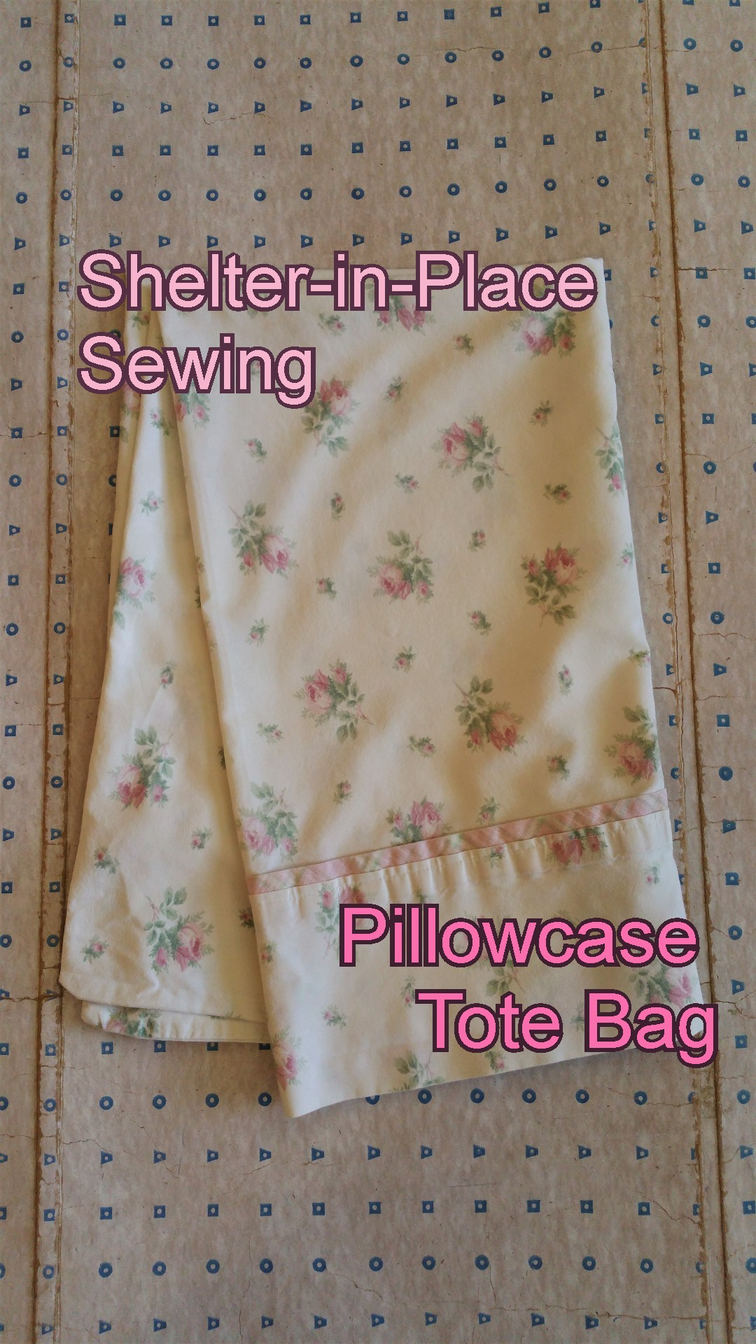 Shelter-in-Place Sewing: Pillowcase Tote