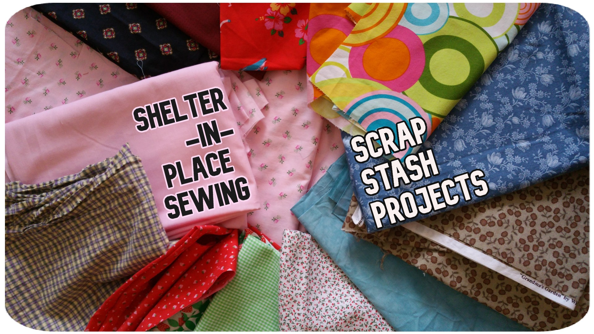 Shelter-in-Place Sewing: Scrap Stash Projects