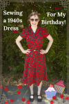 Sewing a 1940s Dress (for my birthday!)