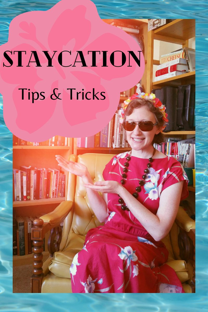 Staycation: Tips and Tricks!