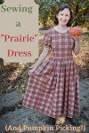 "Sewing a ""Prairie"" Dress (and Pumpkin Picking!)"